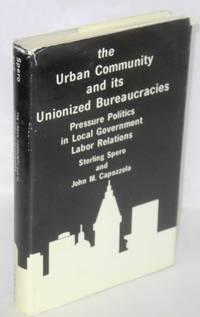 The urban community and its unionized bureaucracies; pressure politics in local government labor relations