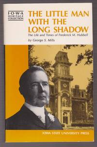 The Little Man with the Long Shadow: The Life and Times of Frederick M. Hubbell (Iowa Heritage Collection)