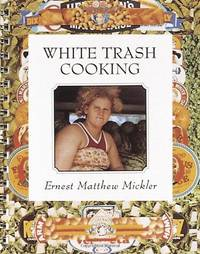 White Trash Cooking: 25th Anniversary Edition [A Cookbook] (Jargon) by Mickler, Ernest Matthew