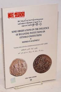 Some Observations on the Influence of Byzantine Institutions on Ottoman Institutions. Translated, edited, and with an introduction and postscript by Gary Leiser