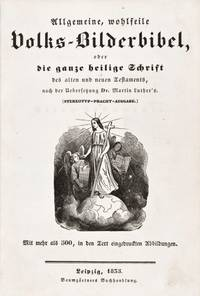 Allgemeine, wohlfeile Volks-Bilderbibel oder die ganze heilige Schrift des alten und Neuen Testaments, nach der Uebersetzung Dr. Martin Luther's