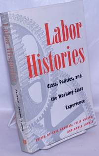 image of Labor histories: Class politics, and the working-class experience