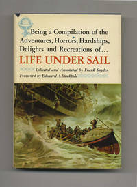 Being a Compilation of the Adventures, Horrors, Hardships, Delights, and  Recreations of Life under Sail  - 1st Edition/1st Printing