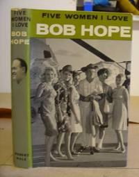 Five Women I Love - Bob Hope's Vietnam Story by  Bob Hope - 1st UK edition. - 1967 - from Eastleach Books and Biblio.com
