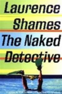 image of Shames, Laurence   Naked Detective, The   Signed First Edition Copy