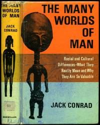 The Many Worlds of Man; Racial and Cultural Differences - What they really Mean and Why they are So Valuable by  Jack [Drawings by Stephen Rogers Peck] Conrad - First Edition - 1967 - from Little Stour Books PBFA and Biblio.co.uk