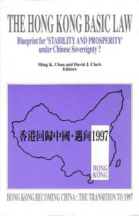 Hong Kong Basic Law: Blueprint for Stability and Prosperity Under Chinese Sovereignty? (Hong Kong Becoming China: The Transition to 1997)