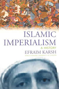 Islamic Imperialism: A History by  Efraim Karsh - Paperback - 2006 - from The Parnassus BookShop and Biblio.com