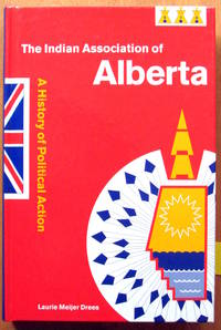The Indian Association of Alberta. a History of Political Action