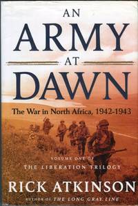 An Army at Dawn: The War in North Africa, 1942-1943 (Volume 1 of The Liberation Trilogy)
