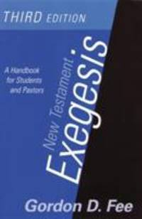 New Testament Exegesis : A Handbook for Students and Pastors by Gordon D. Fee - 2002