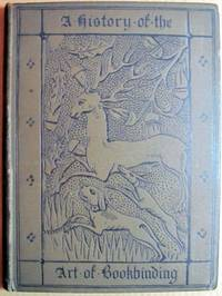 A History of the Art of Bookbinding with Some Account of the Books of the Ancients