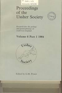 Proceedings of the Ussher Society [ Geology & Geomorphology of Devon & Cornwall ] Volume 6, Parts 1-4 Incl.