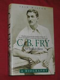 C B Fry: An English Hero