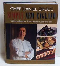 Chef Daniel Bruce Simply New England: Seasonal Recipes That Celebrate Land And Sea