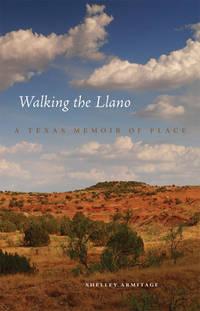 Walking the Llano : A Texas Memoir of Place