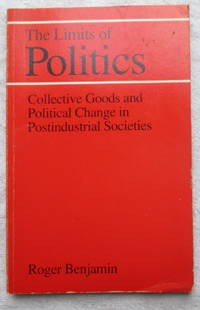 The Limits of Politics - Collective Goods and Political Change in Postindustrial Societies