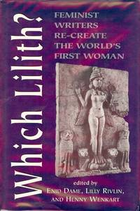 WHICH LILITH: FEMINIST WRITERS RE-CREATE THE WORLD'S FIRST WOMAN