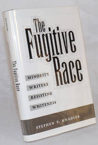 The fugitive race; minority writers resisting whiteness