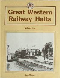 GREAT WESTERN RAILWAY HALTS Volume One