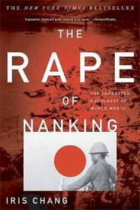The Rape of Nanking : The Forgotten Holocaust of World War II