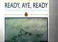 Ready Aye Ready/Illustrated History of the Royal Canadian Navy
