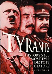 Tyrants History's 100 Most Evil Despots and Dictators by  Nigel Cawthorne - Paperback - 1st thus - 2004 - from Adelaide Booksellers and Biblio.com