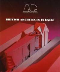 British Architects in Exile (Architectural Design Profile) by Architectural Design - 1995-08-01