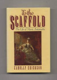 image of To the Scaffold: The Life of Marie Antoinette  - 1st Edition/1st Printing