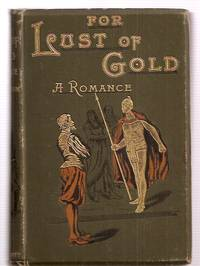 image of For Lust of Gold: a Romance; Being a Narrative of the Adventures of  Francis Boulmer, Anthony Goddard, and Certain Others, in Their Search for  the Golden City of Manoa