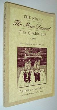 The Night the Mice Danced the Quadrille: Five Years in the Backwoods 1875-1879 by  Thomas Osborne - Paperback - Reprint - 1995 - from RareNonFiction.com (SKU: 358a4250)