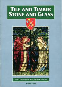 image of Tile and Timber - Stone and Glass: Craftsmen of Winchester Cathedral