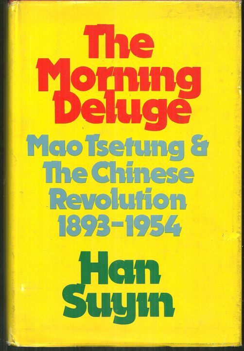 MORNING DELUGE Mao Tsetung and the Chinese Revolution 1893-1954, Suyin, Han