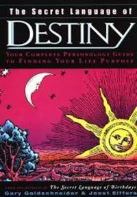 The Secret Language of Destiny: A Complete Personology Guide to Finding Your Life Purpose by Gary Goldschneider - 2003-02-09