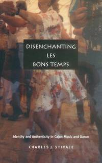 Disenchanting Les Bons Temps; Identity and Authenticity in Cajun Music and Dance
