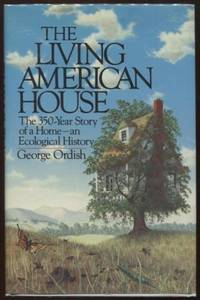 The Living American House ;  The 350 Year Story of a Home, an Ecological  History, 1st Edition   The 350 Year Story of a Home, an Ecological  History, 1st Edition