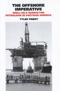The Offshore Imperative : Shell Oil's Search for Petroleum in Postwar America