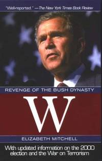 W : Revenge of the Bush Dynasty by Elizabeth Mitchell - Paperback - 2003 - from ThriftBooks and Biblio.com
