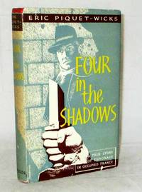 Four In The Shadows. A True Story of Espionage in Occupied France