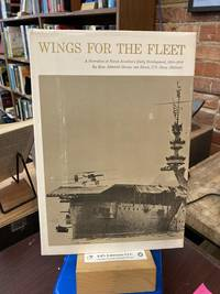 Wings For The Fleet  A Narrative of Naval Aviation's Early Development, 1910--1916