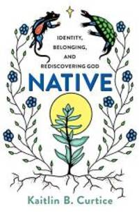 Native: Identity, Belonging, and Rediscovering God