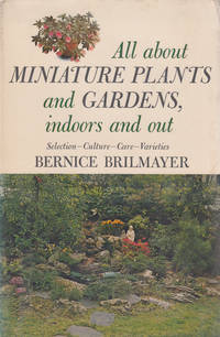 All About Miniature Plants and Gardens Indoors and Out: Selection, Culture, Care, Varieties.