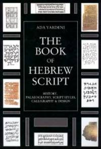 BOOK OF HEBREW SCRIPT: HISTORY, PALAEOGRAPHY, SCRIPT STYLES, CALLIGRAPHY & DESIGN.|THE
