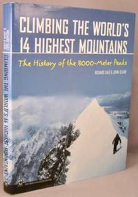 Climbing the World's 14 Highest Mountains; The History of the 8,000-meter Peaks.