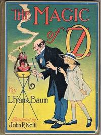 The Magic of Oz: A Faithful Record of the Remarkable Adventures of Dorothy  and Trot and the Wizard of Oz  together with the Cowardly Lion  the Hungry  Tiger and Cap'n Bill  in their successful search for a Magical and  Beautiful Birthday Present for Princess Ozma of Oz.