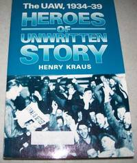 Heroes of Unwritten Story: The UAW 1934-1939