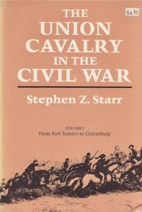 The Union Cavalry in the Civil War. Volume I From Fort Sumpter to Gettysburg