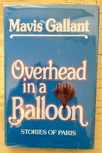 Overhead in a balloon: Stories of Paris by Mavis Gallant - Hardcover - 1985 - from J.H. Gordon Books (SKU: 00134)