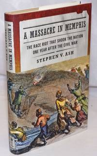 image of A Massacre in Memphis: The Race Riot That Shook the Nation One Year After the Civil War
