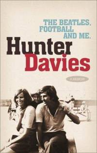The Beatles, Football and Me by Hunter Davies - 2007